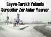 GEYVE-TARAKLI YOLUNDA ZOR ANLAR
