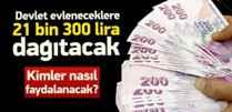 Evlenenlere 21 bin 300 lira destek müjdesi!