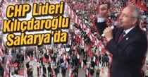 CHP Lideri Kılıçdaroğlu Sakarya'da
