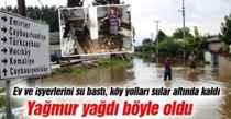 Ev ve işyerlerini su bastı, köy yolları sular altında kaldı