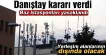 Danıştay baz istasyonlarını yasakladı…