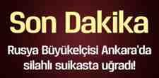 Son Dakika!!!! Rusya'nın Ankara Büyükelçisi Vuruldu..