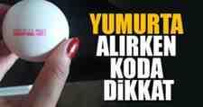 Yumurta Alırken Dikkat! Kod Uygulaması Başladı!