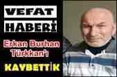 Erkan Burhan Türkkan Amcamız Vefat Etmiştir!