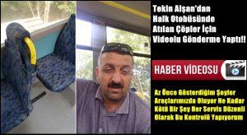 Tekin Alşan Halk Otobüsünde Atılan Çöplere Videolu Gönderme!!