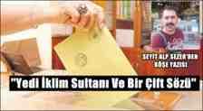 Seyit Alp Sezer'den Köşe Yazısı :Yedi İklim Sultanı Ve Bir Çift Sözü!