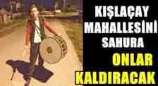 Kışlaçay Mahallesi 2019 Ramazan Davulcuları Onlar Oldu!!