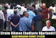 Eniştemiz : Efraim Dikmen Ebediyete Uğurlandı!!