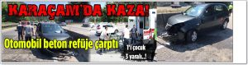 Karaçam'da Feci Kaza Araç Beton Refüje Çarparak Durabildi!