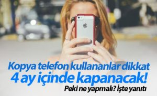 Dikkat : Klonlanmış Telefonlar Kapatılacak!