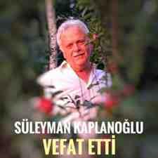 Süleyman Kaplanoğlu Vefat Etti!Allah Rahmet Eylesin