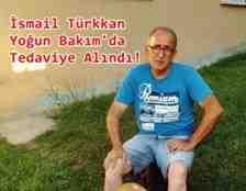 """İsmail Türkkan"""" Yoğun Bakım'da Tedaviye Alındı!"""