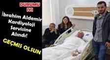 İbrahim Aldemir Kardiyoloji Servisine Alındı!Geçmiş Olsun..