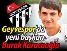 Geyvespor'da Yeni Başkan Burak Karacaoğlu Oldu!