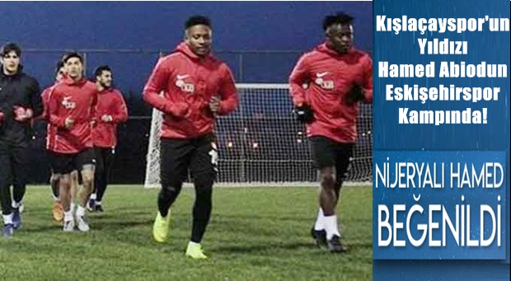 Kışlaçayspor'un Yıldızı Hamed Abiodun Eskişehirspor Kampında!