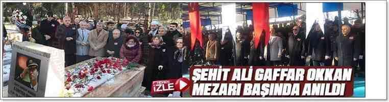 Şehit Ali Gaffar Okkan Mezarı Başında Anıldı!