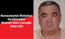 Nuruosmaniye Mahallesi Eşraflarından Mehmet Emin Uzunoğlu Vefat Etti!