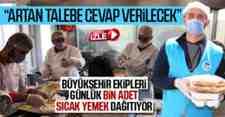 Büyükşehir Ekipleri Günlük Bin Adet Yemek Dağıtıyor!