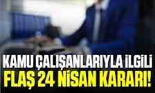 Kamu çalışanlarıyla ilgili flaş '24 Nisan' kararı