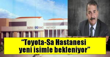 Toyota-Sa Hastanesi yeni isimle bekleniyor!
