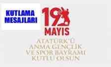 19 Mayıs Atatürk'ü Anma ve Gençlik ve Spor Bayramı Kutlama Mesajları.