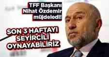 TFF Başkanı Özdemir müjdeledi!