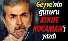 Geyve'nin gururu Aykut Kocaman'ı yazdı..