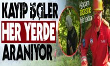 Hendek'te kayıp işçiler aranıyor…!