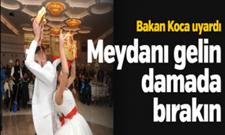 Bakan Koca : Düğünlerde Meydanı gelin damada bırakın!