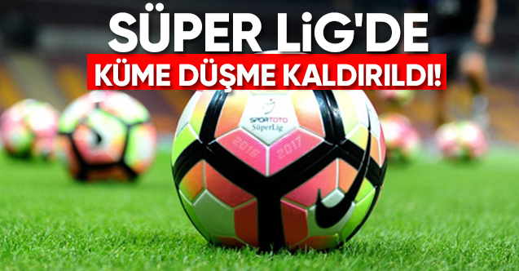 Süper Lig'de küme düşme yok!