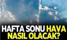Sakarya'da hafta sonu hava nasıl olacak?