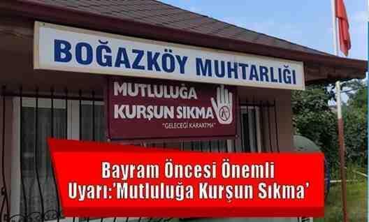 Boğazköy Muhtarından Önemli Uyarı:'Mutluluğa Kurşun Sıkma