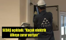 """SEDAŞ açıkladı: """"Kaçak elektrik ülkeye zarar veriyor"""""""