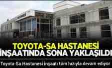 Toyota-Sa Hastanesi inşaatı tüm hızıyla devam ediyor