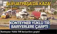 Alifuatpaşa'da Konteyner Yüklü TIR bariyerlere çarptı!