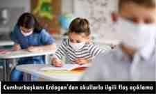 Cumhurbaşkanı Erdoğan'dan okullarla ilgili flaş açıklama