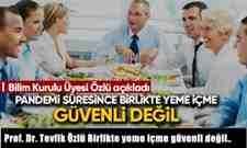 Prof. Dr. Tevfik Özlü Birlikte yeme içme güvenli değil..