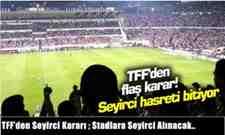 TFF'den Seyirci Kararı ; Stadlara Seyirci Alınacak..