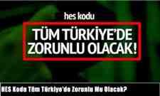 HES Kodu Tüm Türkiye'de Zorunlu Mu Olacak?