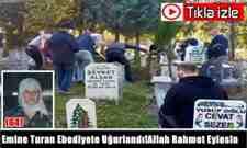 Emine Turan Ebediyete Uğurlandı!Allah Rahmet Eylesin