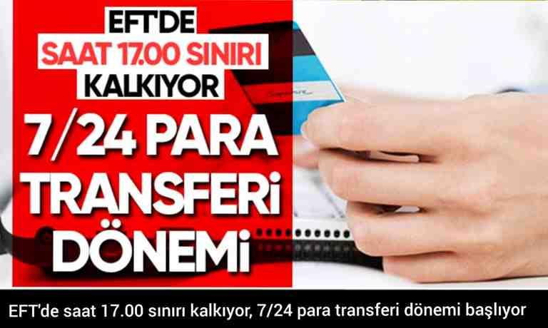 EFT'de saat 17.00 sınırı kalkıyor, 7/24 para transferi dönemi başlıyor.