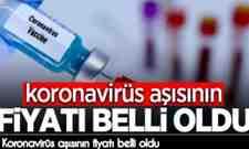 Koronavirüs aşısının fiyatı belli oldu.