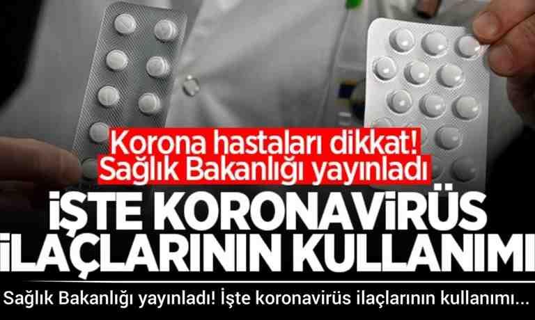 Sağlık Bakanlığı yayınladı! İşte koronavirüs ilaçlarının kullanımı…