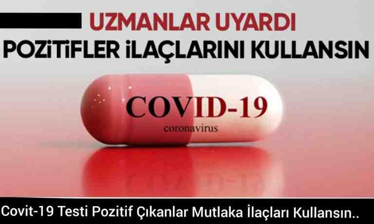 Covit-19 Testi Pozitif Çıkanlar Mutlaka İlaçları Kullansın..