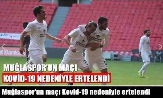 Muğlaspor'un maçı Kovid-19 nedeniyle ertelendi.