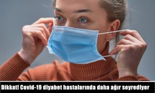 Dikkat! Covid-19 diyabet hastalarında daha ağır seyrediyor.
