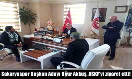 Sakaryaspor Başkan Adayı Uğur Akkuş, ASKF'yi ziyaret etti!