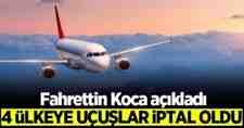 4 ülkeye uçuşlar geçici olarak iptal edildi