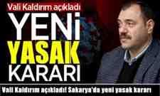 Vali Kaldırım açıkladı! Sakarya'da yeni yasak kararı.