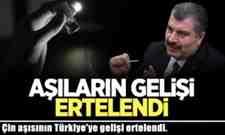 Çin aşısının Türkiye'ye gelişi ertelendi.